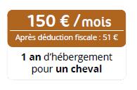 150 euros par mois, après déduction fiscale51 euros, égale 1 an d'hébergement pour un cheval